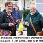 Di su ona zlatna vrimena u našoj Dalmatinci a maj a Dan Republike a Dan Borca koje su to fešte bile x