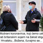 Mutirani koronavirus koji ćemo uskoro nazivati britanskim sojem na žalost stigao i u Hrvatsku Božena čuvajmo se x